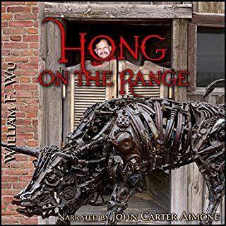 Hong on the Range                   By:                                                                                                                                 William F. Wu                               Narrated by:                                                                                                                                 John Carter Aimone                      Length: 9 hrs and 15 mins     3 ratings     Overall 2.7