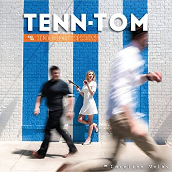 Tenn-Tom & the Tenderheart Sessions
