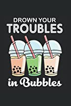 Drown Your Troubles In Bubbles Notebook: Boba Tea Journal For Writing Cute Boba Tea Notepad For Students Lined Funny Boba ...