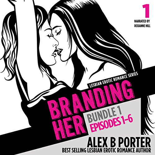 Branding Her: Bundle 1, Episodes 1-6     Steamy Lesbian Romance Series, Book 7              Written by:                                                                                                                                 Alex B Porter                               Narrated by:                                                                                                                                 Roxanne Hill                      Length: 7 hrs and 50 mins     1 rating     Overall 5.0