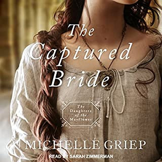 The Captured Bride     Daughters of the Mayflower Series, Book 3              By:                                                                                                                                 Michelle Griep                               Narrated by:                                                                                                                                 Sarah Zimmerman                      Length: 10 hrs and 9 mins     9 ratings     Overall 4.9