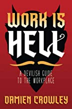 Work is Hell: A Devilish Guide to the Workplace