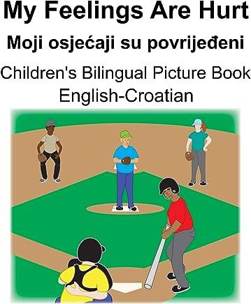 English-Croatian My Feelings Are Hurt/Moji osjećaji su povrijeđeni Childrens Bilingual Picture Book