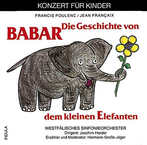 Die Geschichte von Babar, dem kleinen Elefanten: Fidula-CD: Konzert für Kinder. Mit einer Einführung in das Werk anhand von erläuterten Hörbeispielen und der Orchesterfassung
