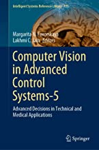 Computer Vision in Advanced Control Systems-5: Advanced Decisions in Technical and Medical Applications (Intelligent Systems Reference Library Book 175)