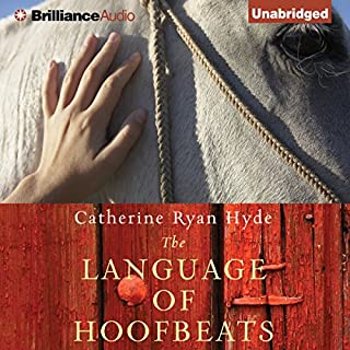 The Language of Hoofbeats                   By:                                                                                                                                 Catherine Ryan Hyde                               Narrated by:                                                                                                                                 Kate Rudd,                                                                                        Laural Merlington                      Length: 10 hrs and 27 mins     2 ratings     Overall 4.0