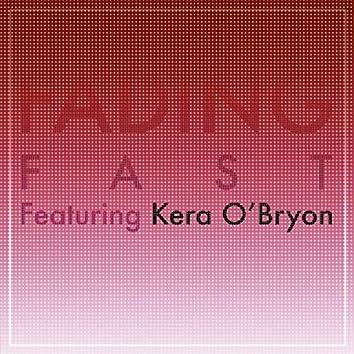 Fading Fast (feat. Kera O'Bryon)