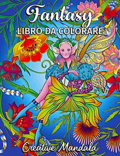 Fantasy - Libro da colorare per adulti: 80 pagine da colorare con principesse, unicorni, sirene, fate, elfi, gnomi, draghi e molto altro! Libro fantasy con mandala da colorare