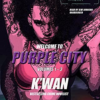 Purple City, Volumes 1-3     The Purple City Tales              By:                                                                                                                                 K'wan                               Narrated by:                                                                                                                                 Kim Johnson                      Length: 9 hrs and 27 mins     151 ratings     Overall 4.3