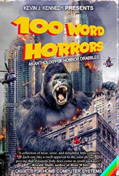 100 Word Horrors: An Anthology of Horror Drabbles (100 Word Horror Collection Book 1) by [Kevin J. Kennedy, Amy Cross, William F. Nolan, Lisa Morton, Gord Rollo, Michael A. Arnzen, Mark Lukens, Richard Chizmar, Rick Gualtieri, Jeff Strand, Mathew  Brockmeyer]