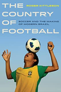 The Country of Football: Soccer and the Making of Modern Brazil