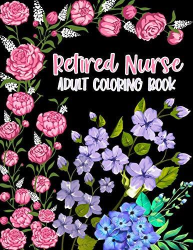 Retired Nurse Adult Coloring Book: Funny Retirement Gag Gift for Retired Nurse Practitioner For Men