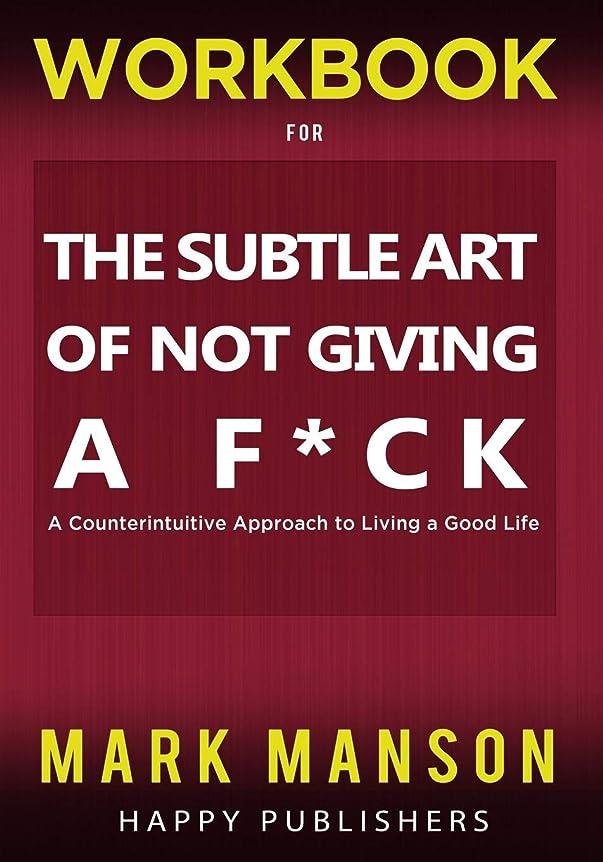 抗生物質大学院順応性WORKBOOK for The Subtle Art of Not Giving A F*ck: A Counterintuitive Approach to Living a Good Life