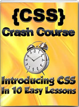 CSS Crash Course: Introducing CSS In 10 Easy Lessons (Learn To Code Book 2)