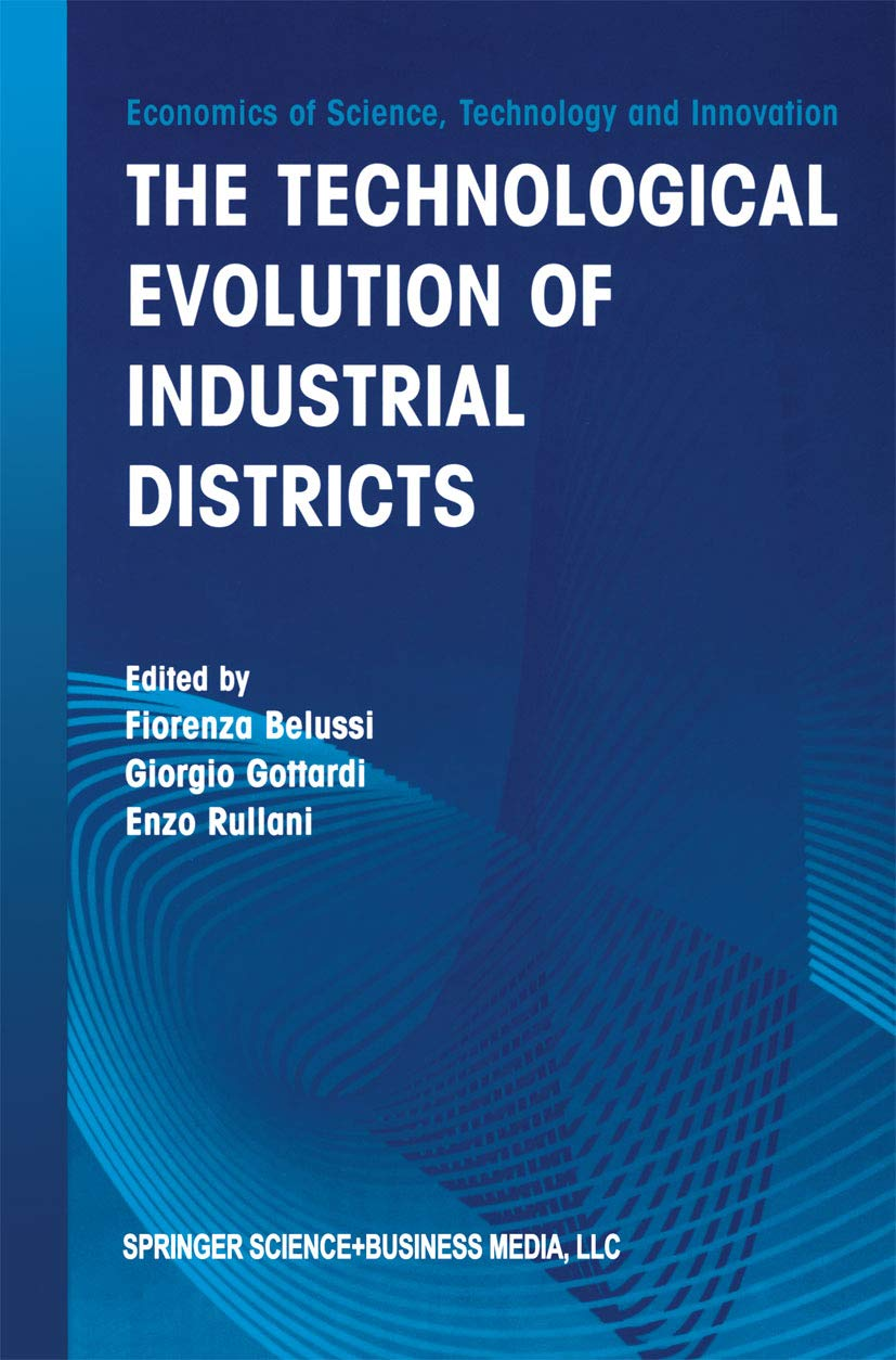 The Technological Evolution of Industrial Districts (Economics of Science, Technology and Innovation Book 29)
