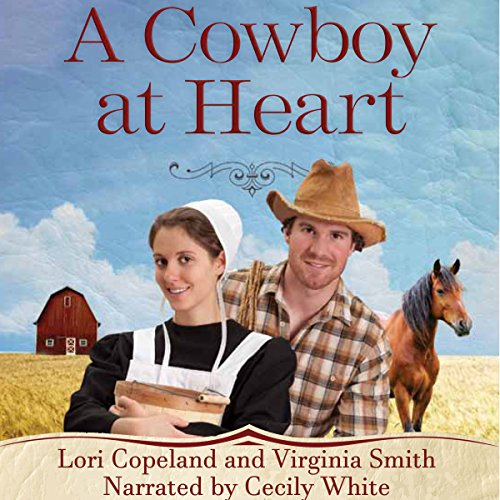 A Cowboy at Heart     The Amish of Apple Grove              By:                                                                                                                                 Lori Copeland,                                                                                        Virginia Smith                               Narrated by:                                                                                                                                 Cecily White                      Length: 8 hrs and 31 mins     2 ratings     Overall 5.0