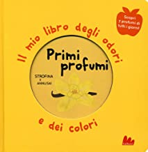 Primi profumi. Il mio libro degli odori e dei colori. Ediz. a colori