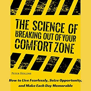 The Science of Breaking Out of Your Comfort Zone     How to Live Fearlessly, Seize Opportunity, and Make Each Day Memorable              By:                                                                                                                                 Peter Hollins                               Narrated by:                                                                                                                                 Peter Hollins                      Length: 3 hrs and 16 mins     4 ratings     Overall 4.5