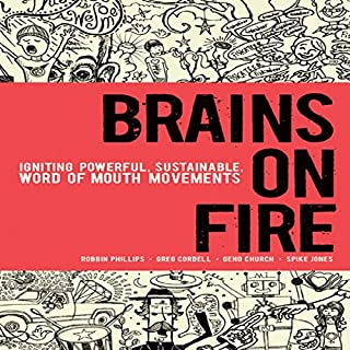 Brains on Fire: Igniting Powerful, Sustainable, Word of Mouth Movements audiobook cover art