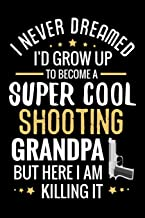 I never dreamed I'd grow up to become a Super Cool Shooting Grandpa: Shooting Log Book   100 pages (6