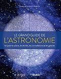 Le grand guide de l'astronomie - Le système solaire, les étoiles, les galaxies et les constellations - Editions ATLAS - 18/03/2015