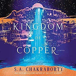 The Kingdom of Copper     A Novel              Written by:                                                                                                                                 S. A. Chakraborty                               Narrated by:                                                                                                                                 Soneela Nankani                      Length: 23 hrs and 14 mins     15 ratings     Overall 4.9