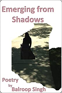 Emerging From Shadows: Poetry by Balroop Singh