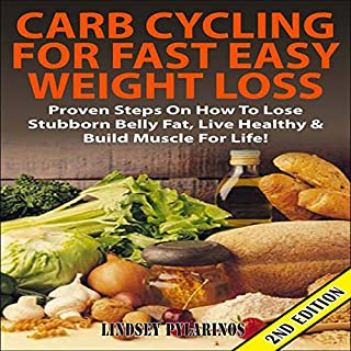 Carb Cycling for Fast Easy Weight Loss 2nd Edition     Proven Steps on How to Lose Stubborn Belly Fat, Live Healthy & Build Muscle for Life!               By:                                                                                                                                 Lindsey Pylarinos                               Narrated by:                                                                                                                                 Millian Quinteros                      Length: 55 mins     7 ratings     Overall 3.7