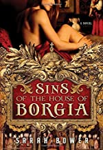 Sins of the House of Borgia by Bower, Sarah (2011) Paperback