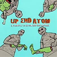 Up End Atom: Tribute to Atom & His