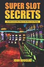 Super Slot Secrets: For Slot Lovers Who Want to Get More from Playing