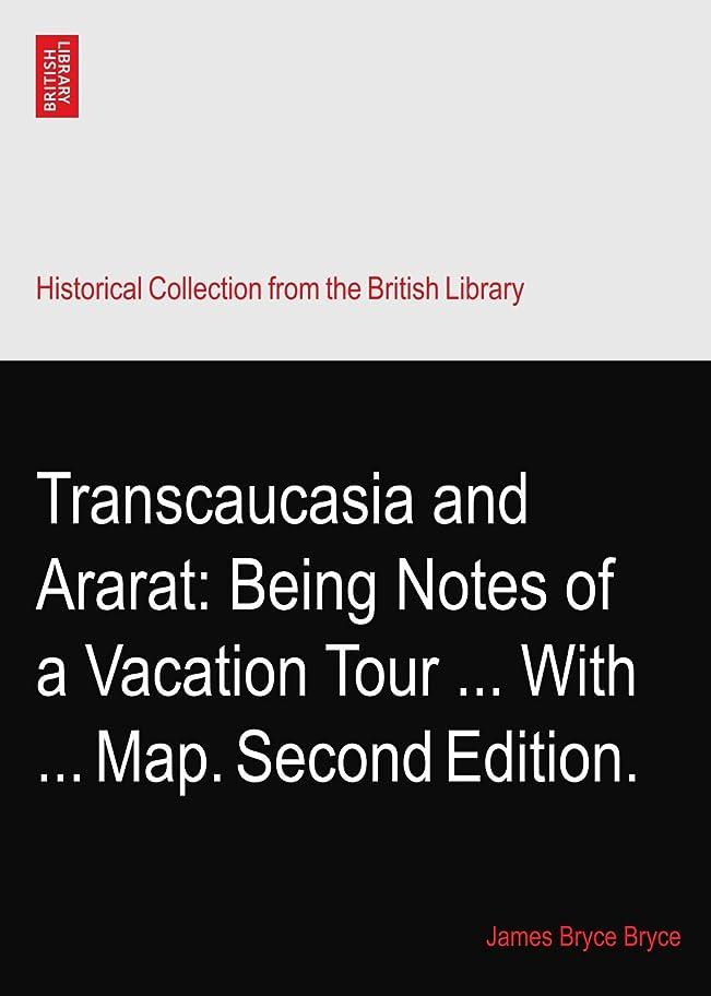 意気消沈した黒証言するTranscaucasia and Ararat: Being Notes of a Vacation Tour ... With ... Map. Second Edition.