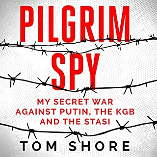 Pilgrim Spy     My Secret War Against Putin, the Kgb and the Stasi              By:                                                                                                                                 Tom Shore                               Narrated by:                                                                                                                                 Luke de Lacey                      Length: 11 hrs and 42 mins     56 ratings     Overall 3.9