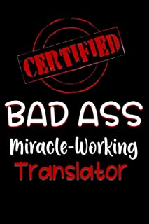 Certified Bad Ass Miracle-Working Translator: Funny Gift Notebook for Employee, Coworker or Boss