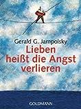 Lieben heißt die Angst verlieren von Jampolsky. Gerald G. (2005) Taschenbuch