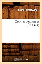 Oeuvres Posthumes (Ed.1893) (Litterature) (French Edition)