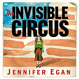 The Invisible Circus                   By:                                                                                                                                 Jennifer Egan                               Narrated by:                                                                                                                                 Madeline Lambert                      Length: 11 hrs and 21 mins     3 ratings     Overall 4.7
