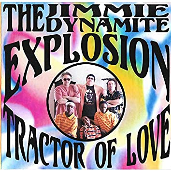 The Jimmie Dynamite Explosion (Tractor of Love)