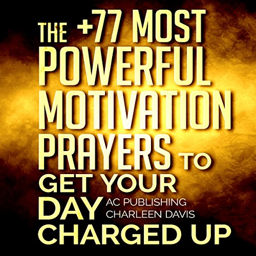 The +77 Most Powerful Motivation Prayers to Get Your Day Charged Up cover art