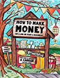 How to Make Money - A Handbook for Teens, Kids & Young Adults: What Do You Want to Be When You Grow...
