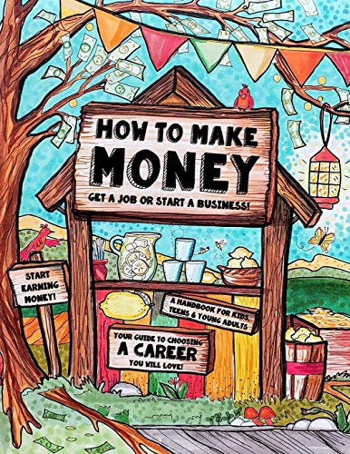 How to Make Money - A Handbook for Teens, Kids & Young Adults: What Do You Want to Be When You Grow Up? What do You Want to Be Now? Dishwashers, ... Money & How to Make Money Set) (Volume 1)