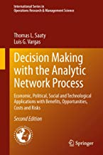 Decision Making with the Analytic Network Process: Economic, Political, Social and Technological Applications with Benefits, Opportunities, Costs and Risks ... Research & Management Science Book 195)