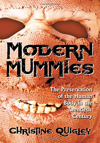 Modern Mummies: The Preservation of the Human Body in the Twentieth Century