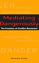 Mediating Dangerously: The Frontiers of Conflict Resolution