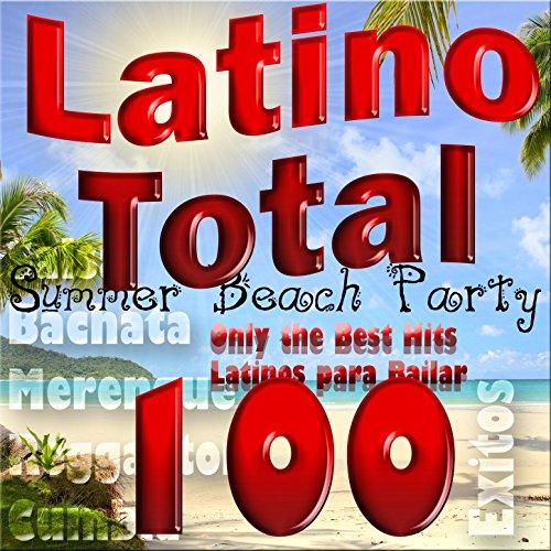 Latino Total: Summer Beach Party, Only the Best Hits Latinos para Bailar; Salsa, Bachata, Merengue, Reggaeton, Cumbia (100 Éxitos)