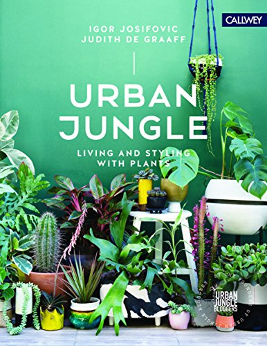 Urban Jungle: Living and Styling with Plants (CALLWEY)