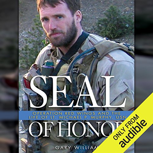 Seal of Honor     Operation Red Wings and the Life of LT Michael P. Murphy              By:                                                                                                                                 Gary Williams                               Narrated by:                                                                                                                                 A. T. Chandler                      Length: 9 hrs and 57 mins     361 ratings     Overall 4.4