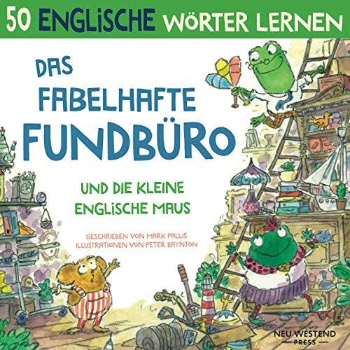 Das Fabelhafte Fundbüro und die kleine englische Maus: Eine herzliche, lustige Geschichte, die 50 englische Wörter umfasst. Lachen und Englisch lernen ... deutsch kinder; kinderbuch englisch anfänger)