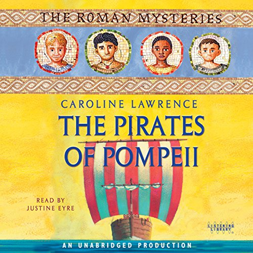 The Pirates of Pompeii     The Roman Mysteries, Book 3              By:                                                                                                                                 Caroline Lawrence                               Narrated by:                                                                                                                                 Justine Eyre                      Length: 4 hrs and 15 mins     12 ratings     Overall 4.3