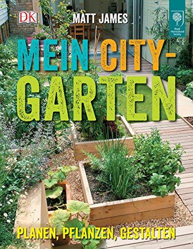 Mein City-Garten: Planen, pflanzen, gestalten